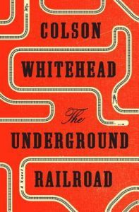 Cover, The Underground Railroad by Colson Whitehead